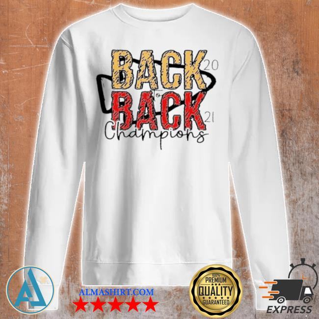 Back to back 2021 champions with Kansas city Chiefs s Unisex sweatshirt