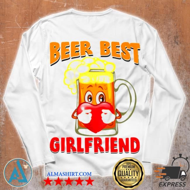 Beer best girlfriends heart s Unisex longsleeve