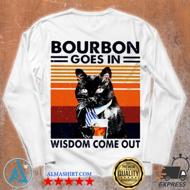 Bourbon goes in wisdom come out cat drink tea vintage s Unisex longsleeve