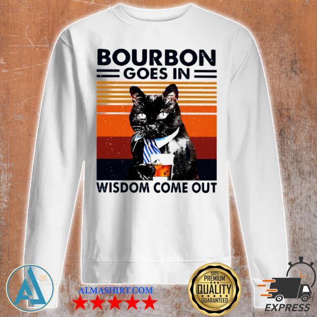 Bourbon goes in wisdom come out cat drink tea vintage s Unisex sweatshirt