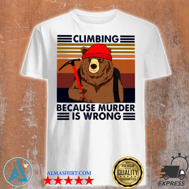 Climbing because murder is wrong bear vintage shirt