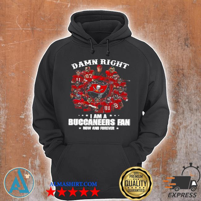 Damn right I'm a buccaneers fan now and forever 2021 s Unisex Hoodie