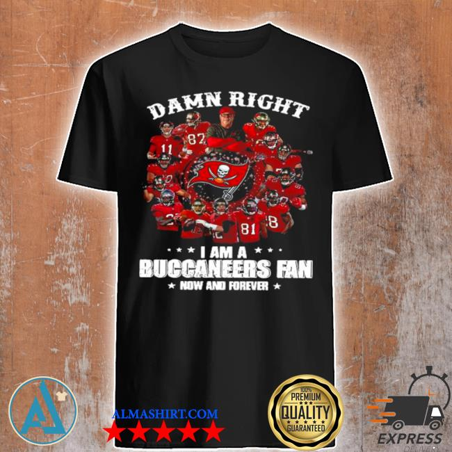 Damn right I'm a buccaneers fan now and forever 2021 shirt
