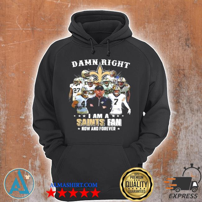 Damn right I'm a new orleans saints fan now and forever 2021 s Unisex Hoodie