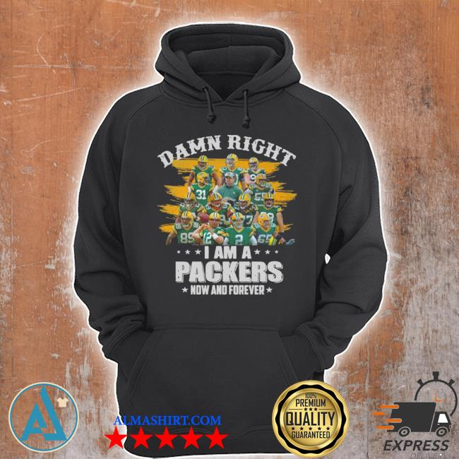 Damn right I'm a packers now and forever 2021 s Unisex Hoodie