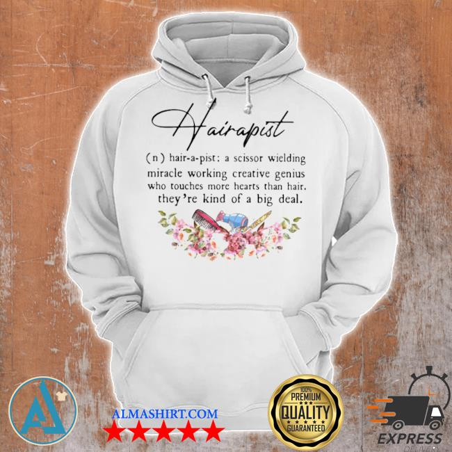 Hairapist a scissor wielding miracle working creative genius who touches more hearts than hair they're kind of a big deal flower s Unisex Hoodie