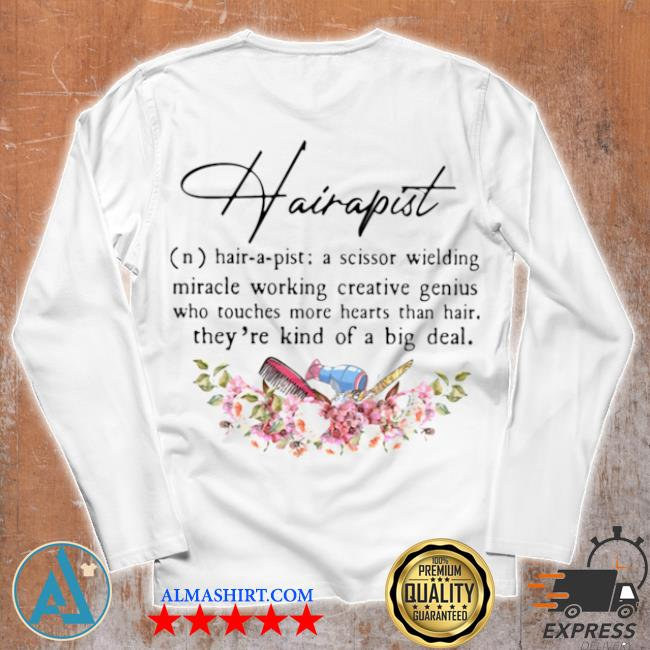 Hairapist a scissor wielding miracle working creative genius who touches more hearts than hair they're kind of a big deal flower s Unisex longsleeve