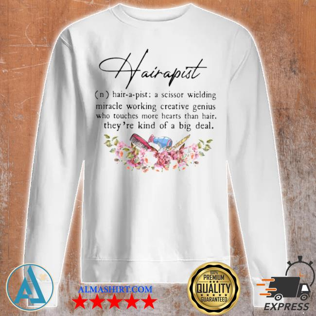 Hairapist a scissor wielding miracle working creative genius who touches more hearts than hair they're kind of a big deal flower s Unisex sweatshirt