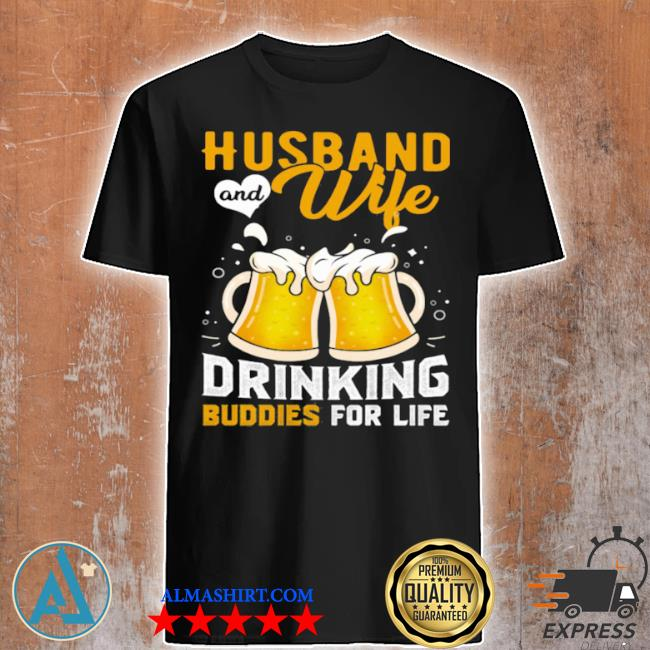 Husband and wife drinking buddies for life beer shirt