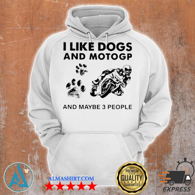 I like dogs and motogp and maybe 3 people s Unisex Hoodie