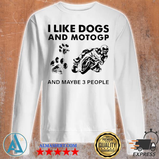 I like dogs and motogp and maybe 3 people s Unisex sweatshirt