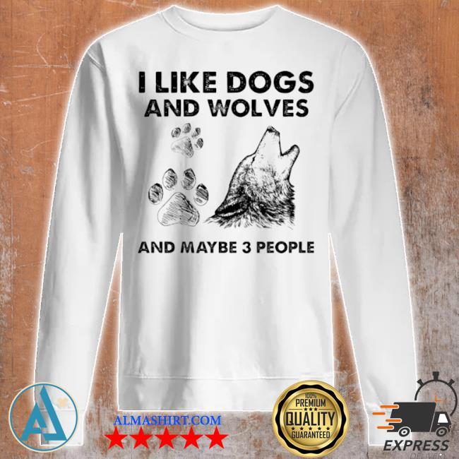 I like dogs and wolves maybe 3 people s Unisex sweatshirt