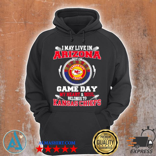 I may live in arizona but on game day my heart soul belongs to Kansas Chiefs s Unisex Hoodie