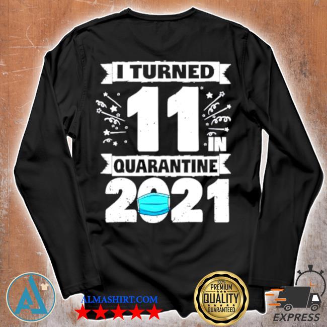 I turned 11 in quarantine 2021 s Unisex longsleeve