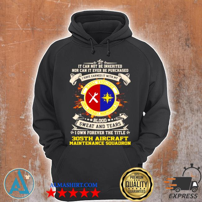 It can not be inherited nor can it ever be purchased I have earned it with my global excellence 035 aircraft maintenance squadron s Unisex Hoodie