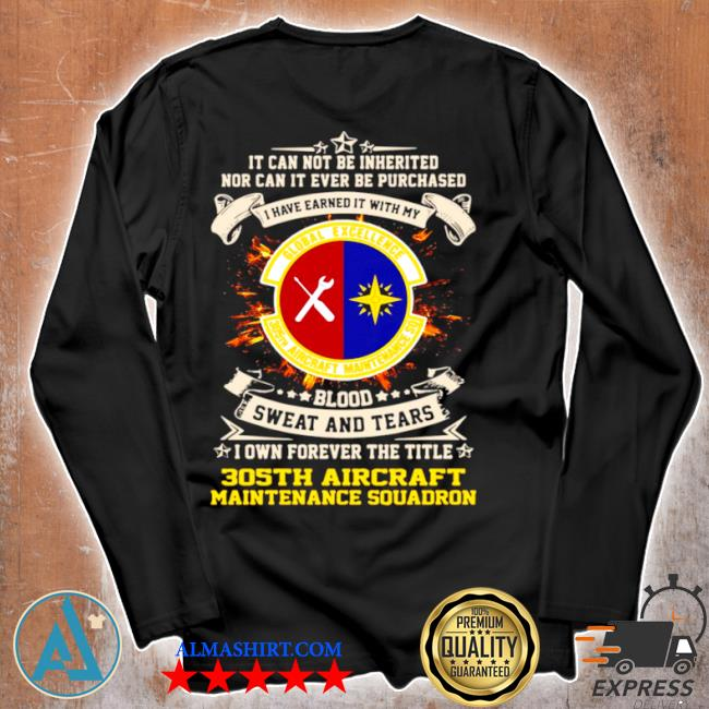 It can not be inherited nor can it ever be purchased I have earned it with my global excellence 035 aircraft maintenance squadron s Unisex longsleeve
