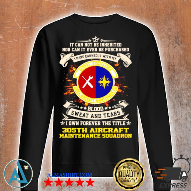 It can not be inherited nor can it ever be purchased I have earned it with my global excellence 035 aircraft maintenance squadron s Unisex sweatshirt