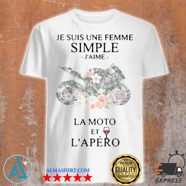 Je suis une femme simple jaime LA moto et lapéro shirt