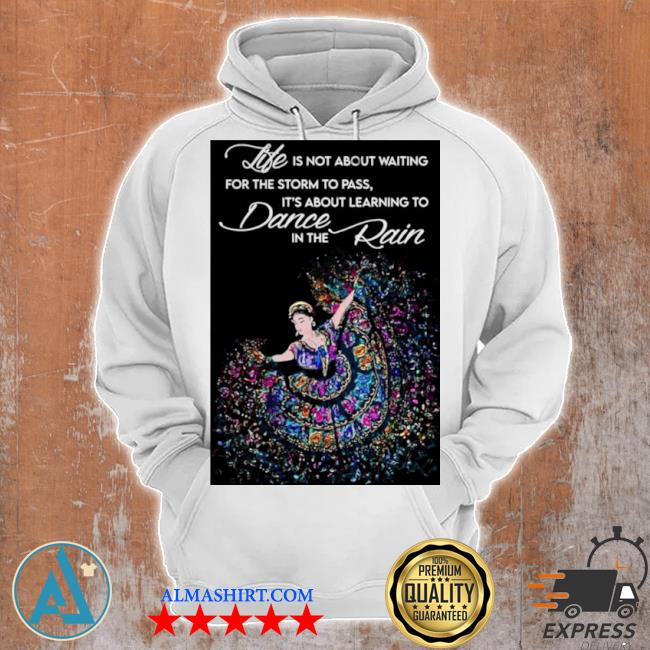 Life is not about waiting for the storm to pass it's about learning to dance in the rain s Unisex Hoodie
