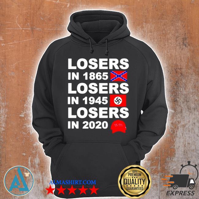 Losers in 1865 losers in 1945 losers in 2020 make America great again s Unisex Hoodie