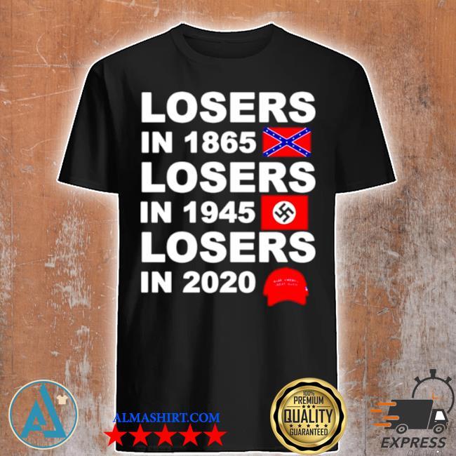 Losers in 1865 losers in 1945 losers in 2020 make America great again shirt