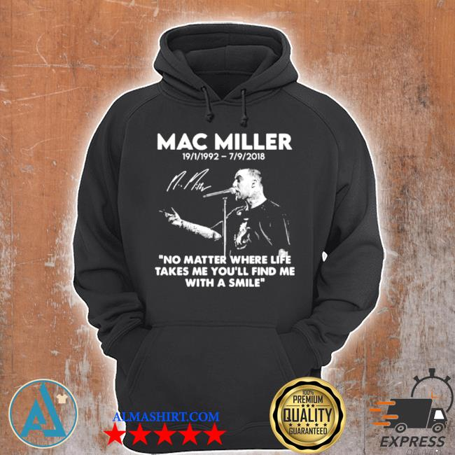 Mac miller rip 1992 2018 quote no matter where life takes me you'll find me with a smile s Unisex Hoodie