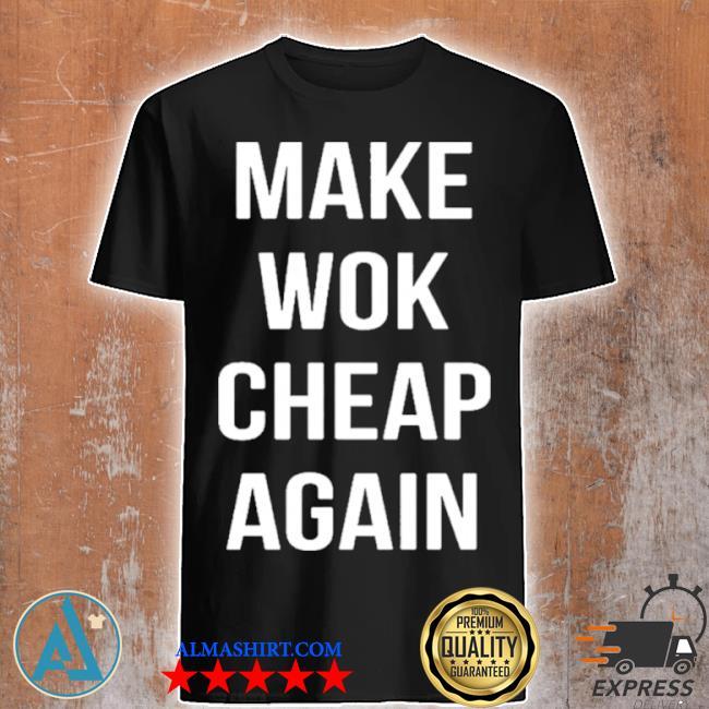 Make wok cheap again shirt