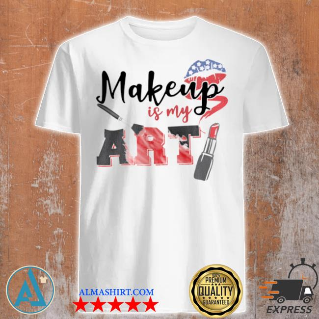 Makeup is my art 2021 shirt
