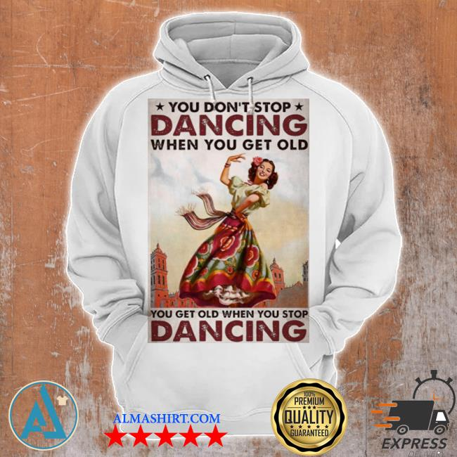 Mexican you don't stop dancing when you get old dancing s Unisex Hoodie