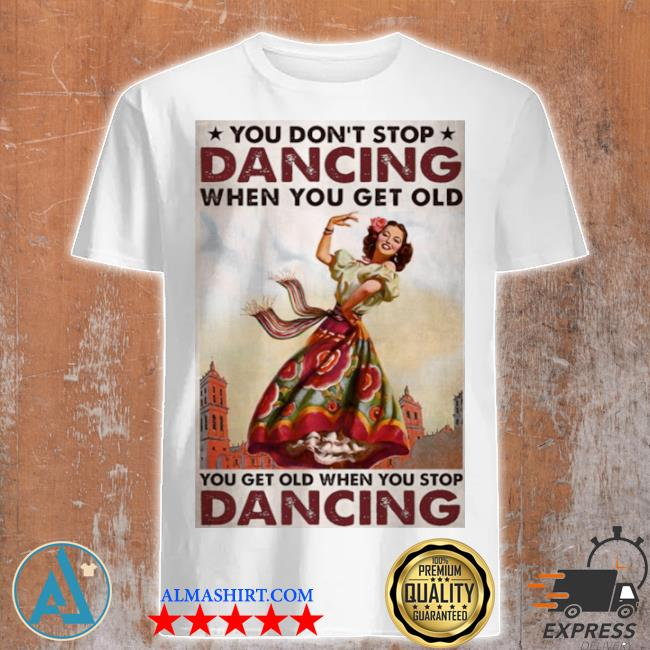 Mexican you don't stop dancing when you get old dancing shirt