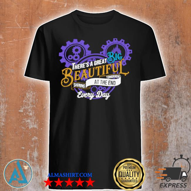 Mickey mouse there's a great big beautiful tomorrow shining at the and every day shirt