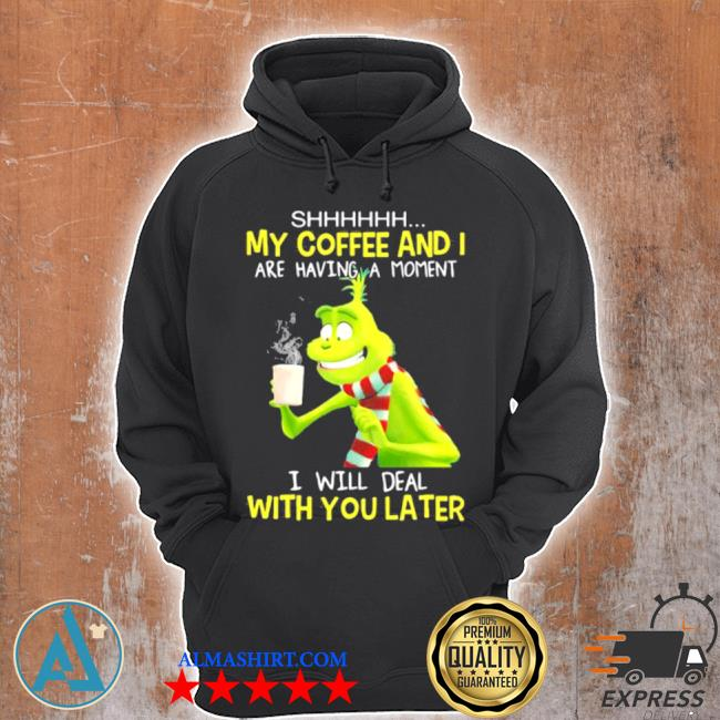 My coffee and I are having a moment I will deal with you later grinch s Unisex Hoodie