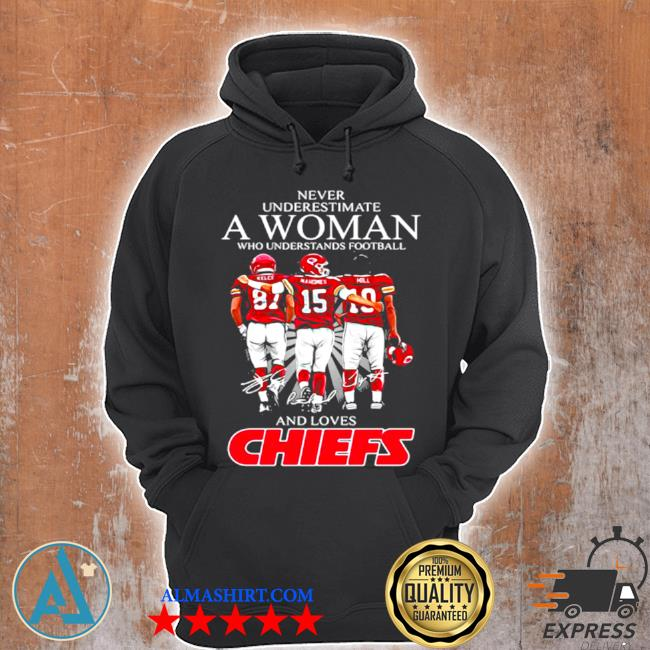 Never underestimate a woman who understand football and loves Chiefs s Unisex Hoodie