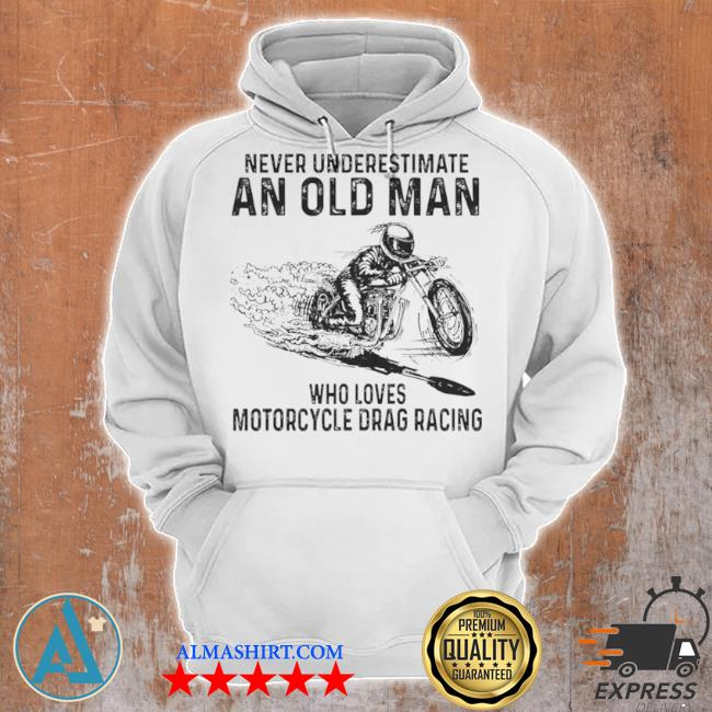 Never underestimate an old man who loves motorcycle drag racing s Unisex Hoodie