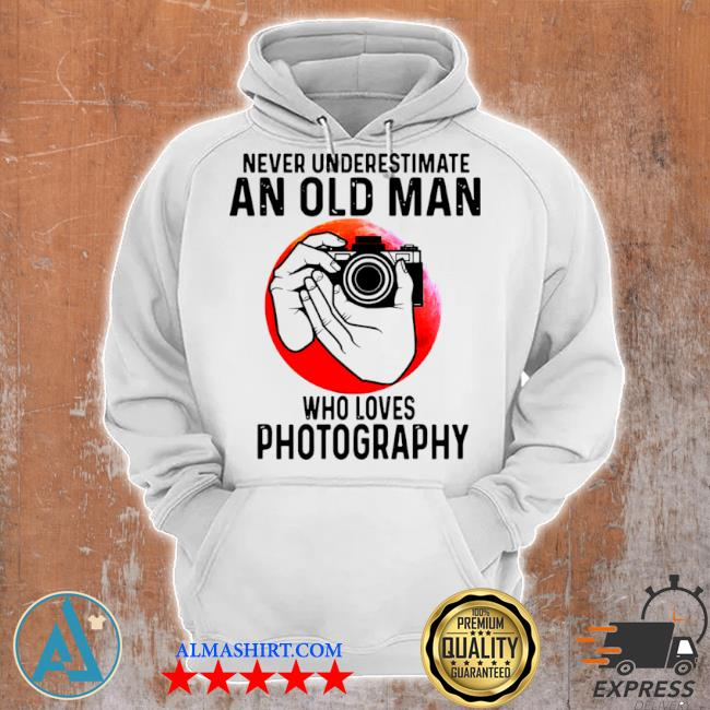 Never underestimate an old man who loves photography s Unisex Hoodie