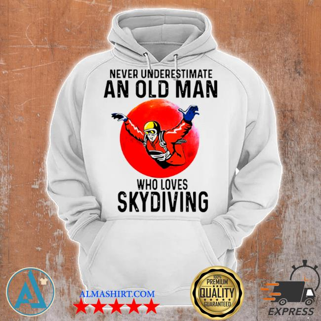 Never underestimate an old man who loves skydiving s Unisex Hoodie