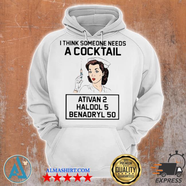 Nurse I think someone needs a cocktail ativan 2 haldol 5 benadryl 50 s Unisex Hoodie