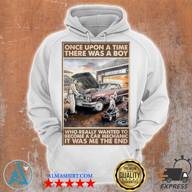 Once upon a time there was a boy who really wanted to become a car mechanic it was me the end s Unisex Hoodie