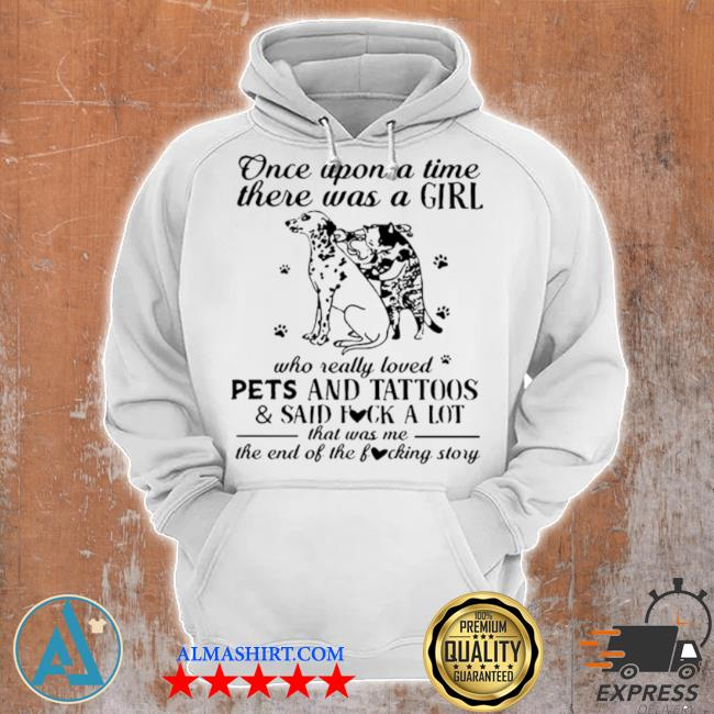 Once upon a time there was a girl who really loved pets and tattoos and said fuck a lot s Unisex Hoodie