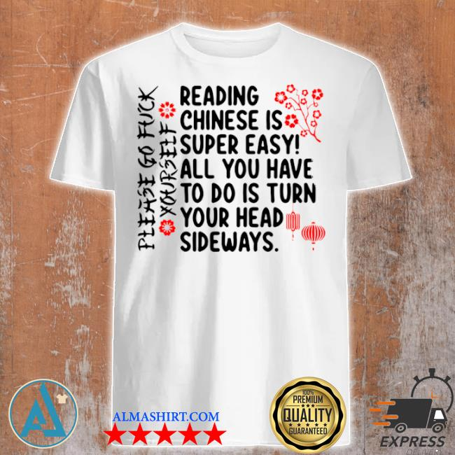 Reading chinese í super easy all you have to do is turn your head sideways shirt