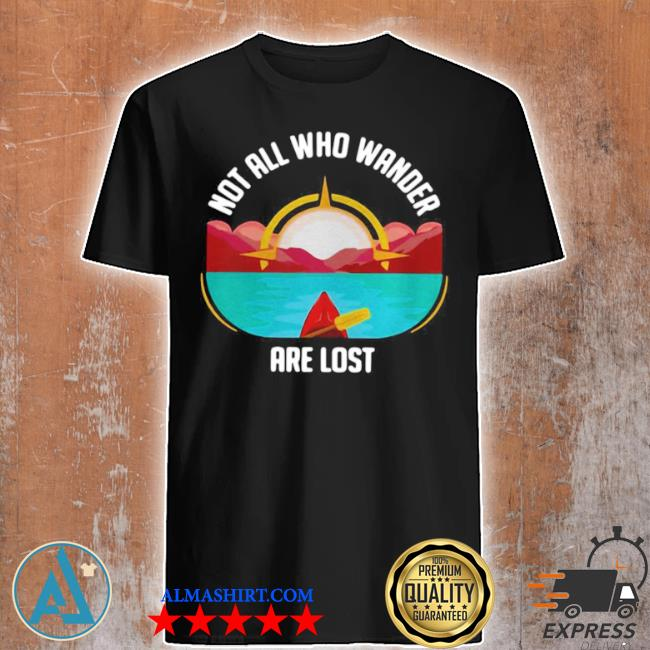 Rowing not all who wander are lost shirt