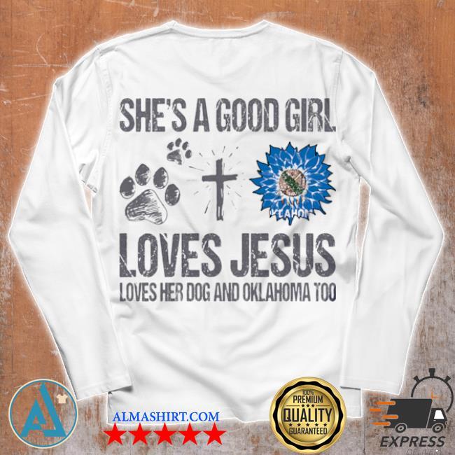 She's a good girl loves jesus loves her dog and oklahoma too sunflowers s Unisex longsleeve