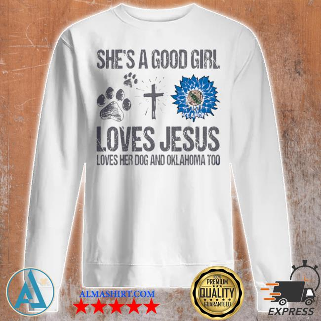 She's a good girl loves jesus loves her dog and oklahoma too sunflowers s Unisex sweatshirt