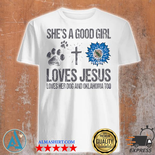 She's a good girl loves jesus loves her dog and oklahoma too sunflowers shirt