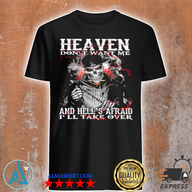 Skull heaven don't want me and hells afraid I'll take over shirt
