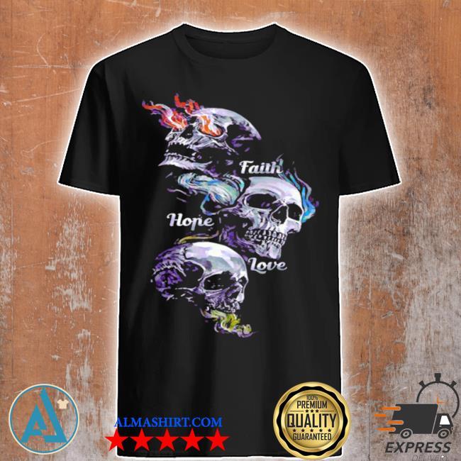 Skulls faith hope love shirt