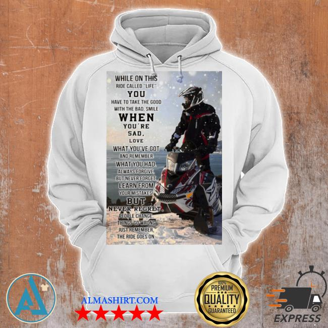Snowmobile while on this ride called life you have to take the good s Unisex Hoodie