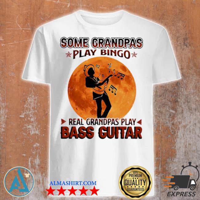 Some grandpas play bingo real grandpas play bass guitar moon shirt