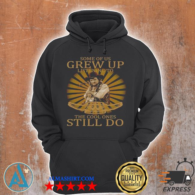 Some of us grew up listening to waylon jennings the cool ones still do s Unisex Hoodie