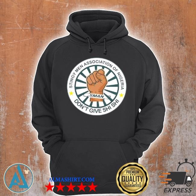 Stingy men association of nigeria man don't give shI shI s Unisex Hoodie